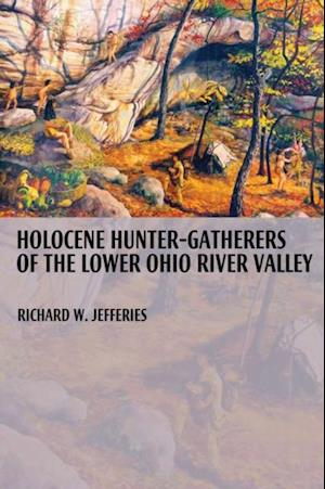 Holocene Hunter-Gatherers of the Lower Ohio River Valley af Richard Jefferies
