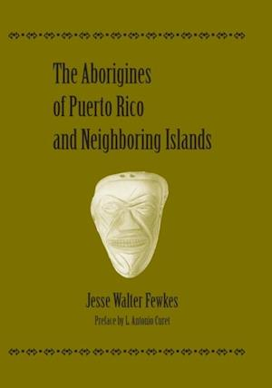 Aborigines of Puerto Rico and Neighboring Islands af Jesse Walter Fewkes