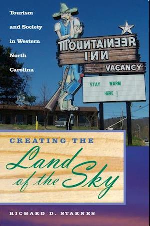 Creating the Land of the Sky af Richard D. Starnes