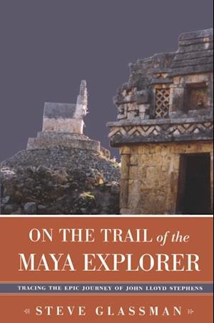On the Trail of the Maya Explorer af Steve Glassman