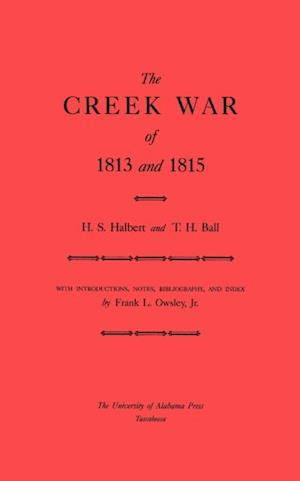 Creek War of 1813 and 1814 af T. H. Ball, H. S. Halbert