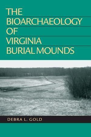 Bioarchaeology of Virginia Burial Mounds af Debra L. Gold
