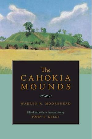 Cahokia Mounds af Warren King Moorehead