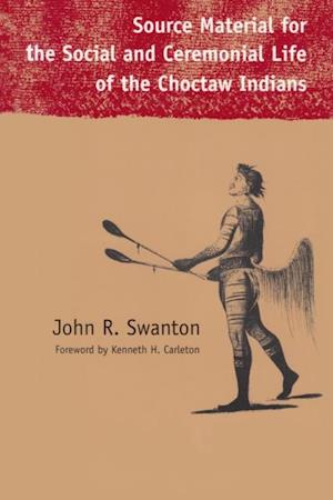 Source Material for the Social and Ceremonial Life of the Choctaw Indians af John Swanton