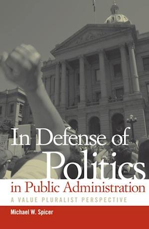 In Defense of Politics in Public Administration af Michael W. Spicer