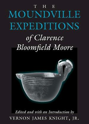Moundville Expeditions of Clarence Bloomfield Moore af Clarence Bloomfield Moore