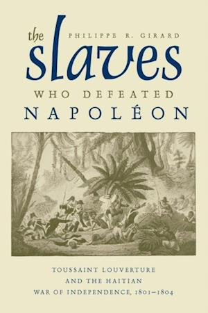 Slaves Who Defeated Napoleon af Philippe R. Girard