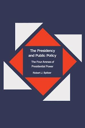 Presidency and Public Policy af Robert Spitzer