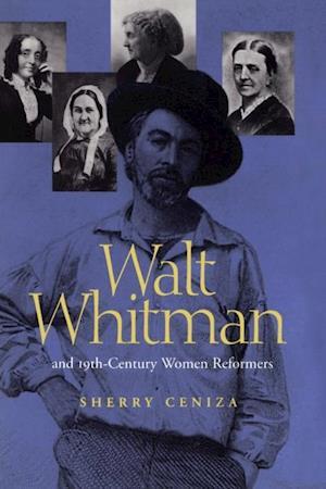 Walt Whitman and Nineteenth-Century Women Reformers af Sherry Ceniza
