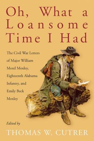 Oh, What a Loansome Time I Had af Emily Moxley, William Morel Moxley