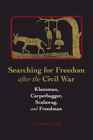 Searching for Freedom after the Civil War af Guy W. Hubbs