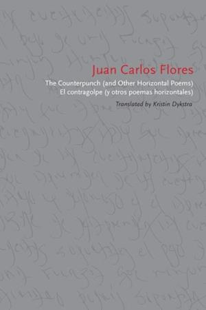 Counterpunch (and Other Horizontal Poems)/El contragolpe (y otros poemas horizontales) af Juan Carlos Flores