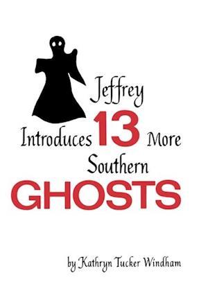 Jeffrey Introduces Thirteen More Southern Ghosts af Kathryn Tucker Windham