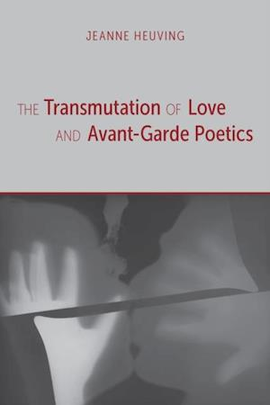 Transmutation of Love and Avant-Garde Poetics af Jeanne Heuving