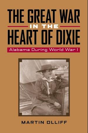 Great War in the Heart of Dixie af Martin T. Olliff