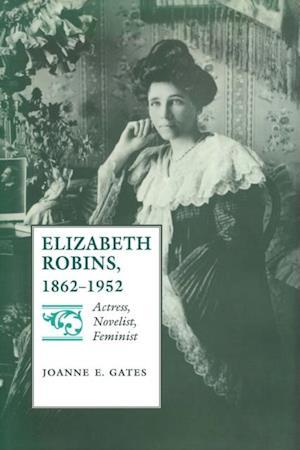 Elizabeth Robins, 1862-1952 af Joanne E. Gates