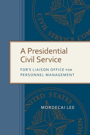 Presidential Civil Service af Mordecai Lee