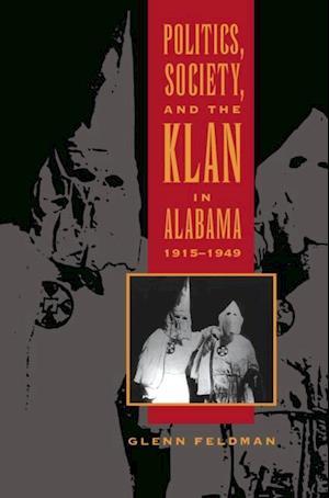 Politics, Society, and the Klan in Alabama, 1915-1949 af Glenn Feldman