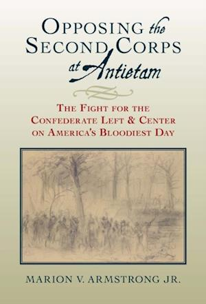 Opposing the Second Corps at Antietam af Marion V. Armstrong