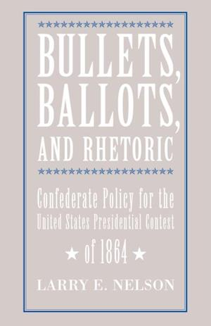 Bullets, Ballots, and Rhetoric af Larry E. Nelson