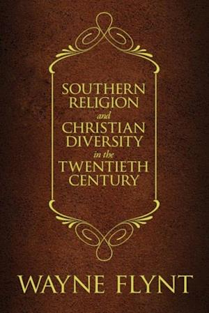Southern Religion and Christian Diversity in the Twentieth Century af Wayne Flynt