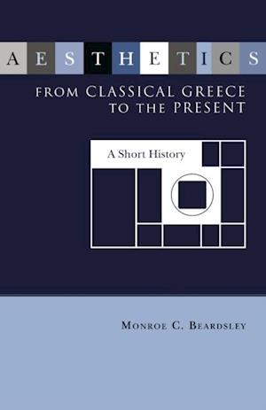 Aesthetics from Classical Greece to the Present af Monroe C. Beardsley