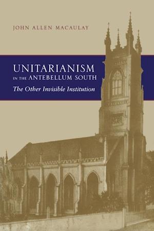 Unitarianism in the Antebellum South af John Allen Macaulay