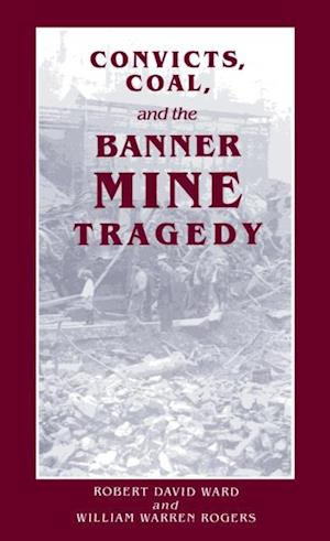 Convicts, Coal, and the Banner Mine Tragedy af William Warren Rogers, Robert D. Ward