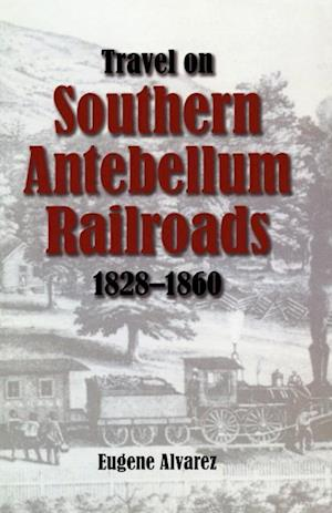 Travel On Southern Antebellum Railroads, 1828-1860 af Eugene Alvarez