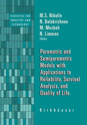 Parametric and Semiparametric Models with Applications to Reliability, Survival Analysis, and Quality of Life af Mikhail Nikulin, N Balakrishnan, M Mesbah