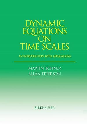 Dynamic Equations on Time Scales af Allan C Peterson, Martin Bohner