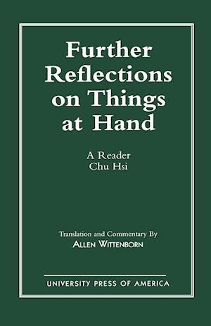 Further Reflections on Things at Hand af Hsi Chu, Chu Hsi, XI Zhu