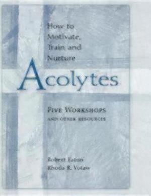 How to Motivate, Train and Nurture Acolytes af Rhoda R. Votaw, Robert Eaton