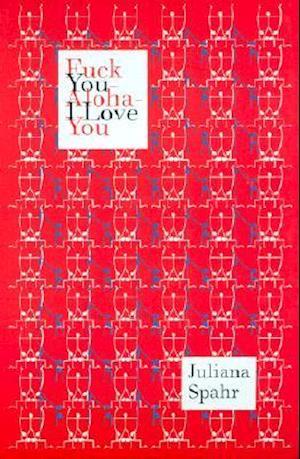 Fuck You-Aloha-I Love You af Juliana Spahr
