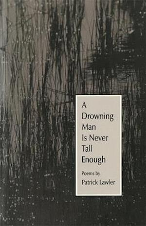 A Drowning Man Is Never Tall Enough af Patrick Lawler