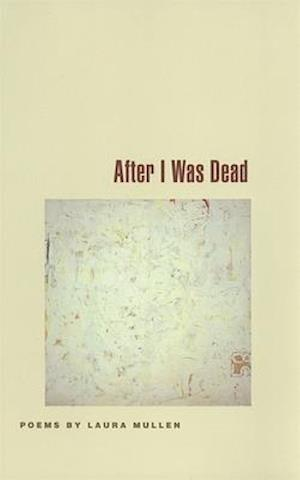 After I Was Dead af Laura Mullen