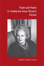 Truth and Vision in Katherine Anne Porter's Fiction af Darlene Harbour Unrue