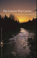 The Current That Carries (The Flannery O'Connor Award for Short Fiction)