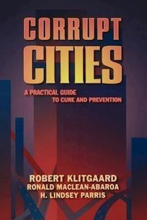 Corrupt Cities af Robert Klitgaard, Ronald Maclean-Abaroa, H. Lindsey Parris