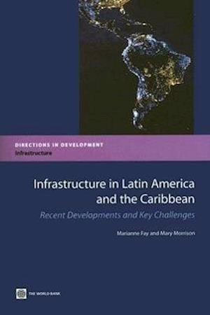 Infrastructure in Latin America and the Caribbean af Mary Morrison, Marianne Fay