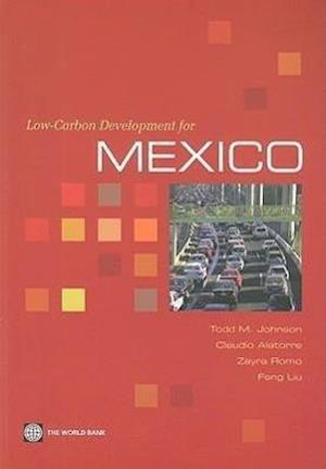 Low-Carbon Development for Mexico af Todd M. Johnson, Zayra Romo, Claudio Alatorre