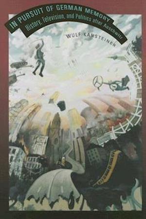 In Pursuit of German Memory af Wulf Kansteiner