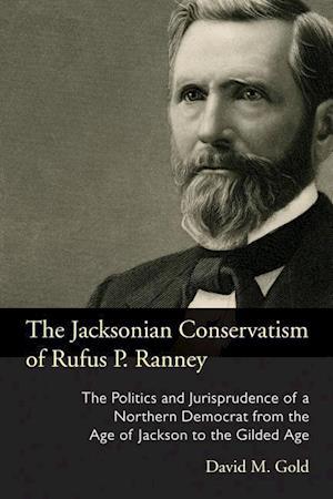 Bog, hardback The Jacksonian Conservatism of Rufus P. Ranney af David M. Gold