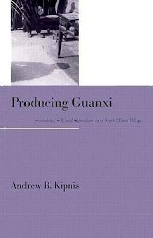 Producing Guanxi af Andrew B. Kipnis
