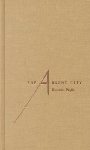 The Absent City af Ricardo Piglia