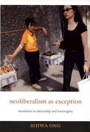 Neoliberalism as Exception af Aihwa Ong