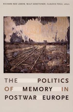 The Politics of Memory in Postwar Europe af Wulf Kansteiner, Richard Ned Lebow, Cladio Fogu