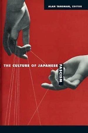 The Culture of Japanese Fascism af Alan Tansman