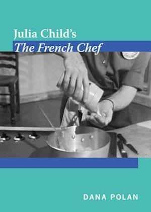 Julia Child's the French Chef af Dana Polan