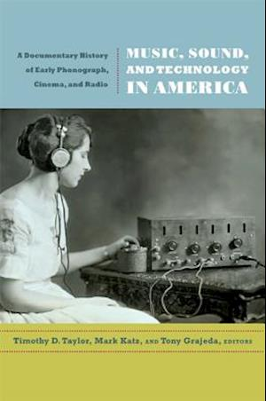 Music, Sound, and Technology in America af Tony Grajeda, Timothy Dean Taylor, Timothy Taylor